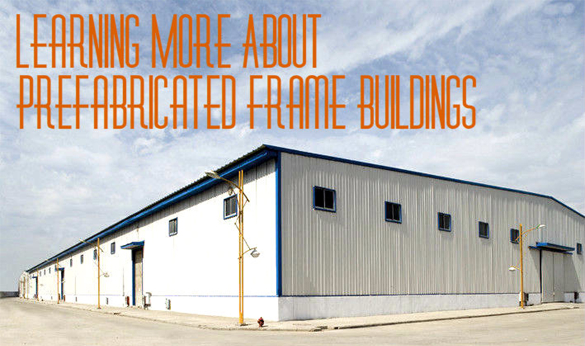 Learning More About Prefabricated Frame Buildings