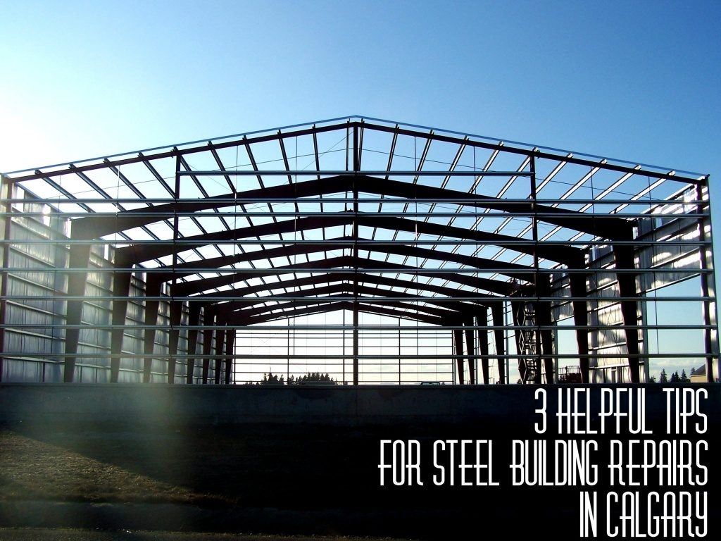 3 Helpful Tips for Steel Building Repairs in Calgary