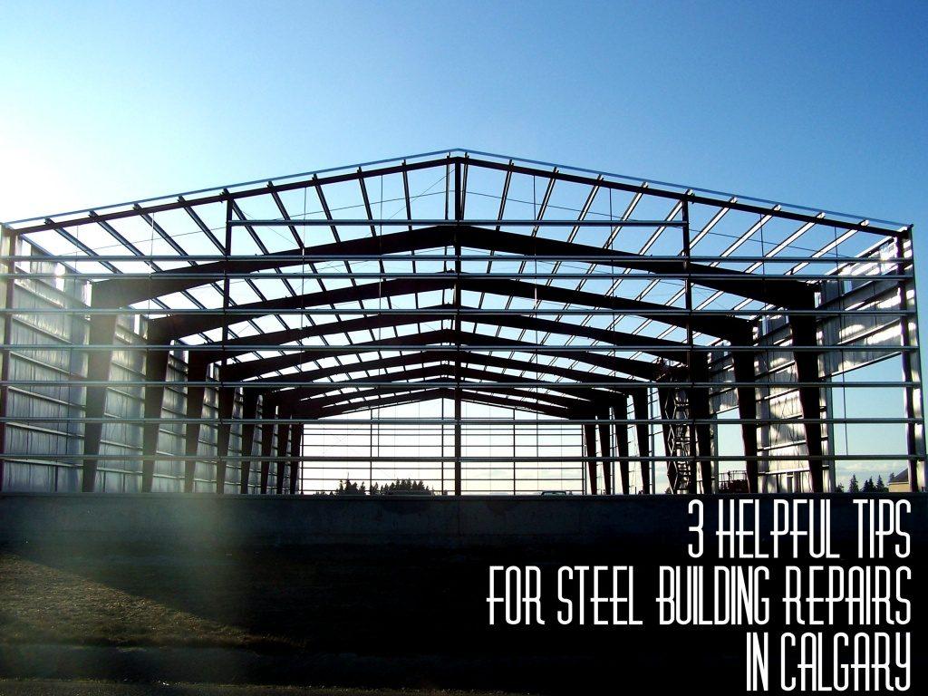 3 Helpful Tips for Steel Building Repairs in Calgary